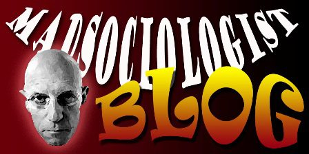 The Mad Sociologist Blog